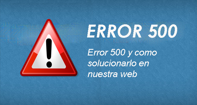 Photo of Error 500 y como solucionarlo en nuestra web