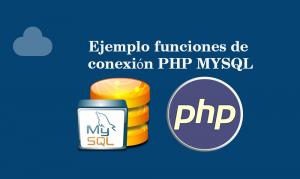 Ejemplo funciones de conexión PHP MYSQL