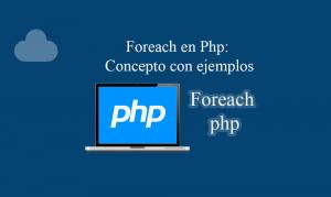 Foreach en Php Concepto con ejemplos