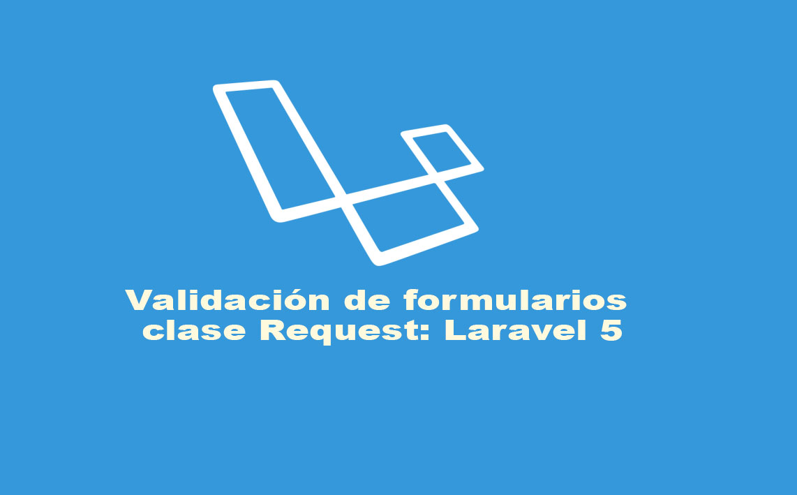 Photo of Validación de formularios clase Request: Laravel 5