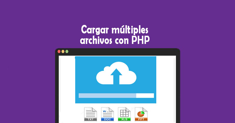 Photo of Cargar múltiples archivos con PHP