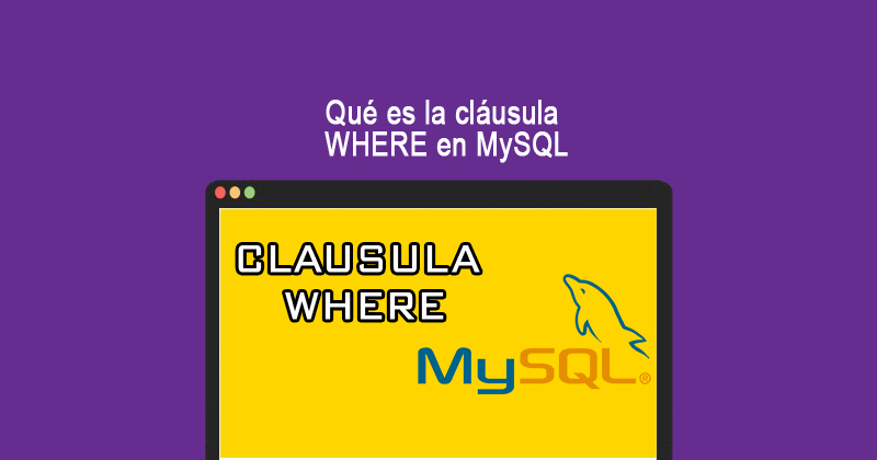 Photo of Qué es la cláusula WHERE en MySQL