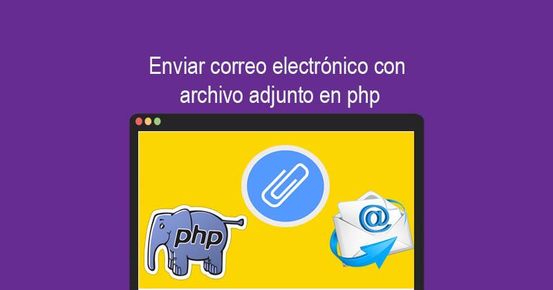 Enviar correo electrónico con archivo adjunto en php